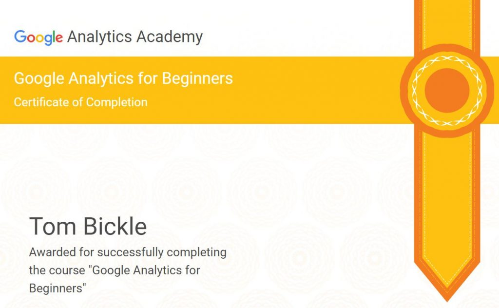 "Google Analytics Academy Google Analytics for Beginners Certificate of Completion Course Certificate Ribbon Tom Bickle Awarded for successfully completing the course ""Google Analytics for Beginners"""
